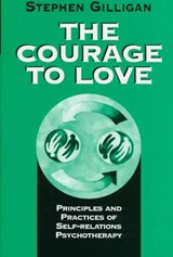 The Courage to Love - Principles and Practices of Self-Relations Psychotherapy | Stephen Gilligan |