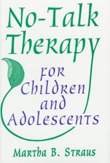 No-Talk Therapy for Children and Adolescents | Martha B. Straus |