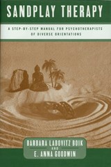 Sandplay Therapy - A Step-by-Step Manual for Psychotherapists of Diverse Orientations | Barbara Labovit Boik |