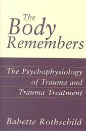 The Body Remembers - The Psychophysiology of Trauma & Trauma Treatment