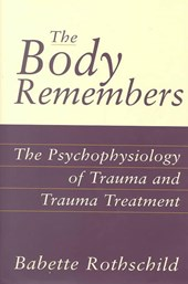 The Body Remembers - The Psychophysiology of Trauma & Trauma Treatment | Babette Rothschild |