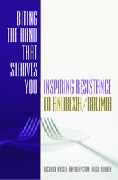 Biting the Hand That Starves You - Inspiring Resistance to Anorexia/Bulimia | Richard Maisel |