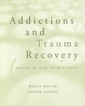 Addictions and Trauma Recovery - Healing the Body,  Mind and Spirit