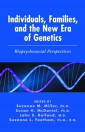 Individuals, Families and the New Era of Genetics - Biopsychosocial Perspectives