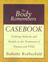 The Body Remembers Casebook | Babette Rothschild |