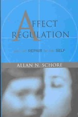 Affect Regulation and the Repair of the Self | Allan N Schore |