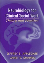 Neurobiology For Clinical Social Work | Applegate, Jeffrey S. ; Shapiro, Janet R. |