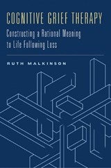 Cognitive Grief Therapy - Constructing a Rational Meaning to Life Following Loss | Ruth Malkinson |
