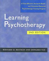 Learning Psychotherapy - A Time-Efficient, Research-Based and Outcome-Measured Psychotherapy Training Program | Bernard D. Beitman |