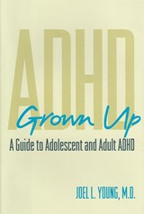 ADHD Grown Up - Evaluation, Diagnosis and Treatment of Adolescents and Adults | Joel Young |