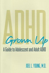 ADHD Grown Up - Evaluation, Diagnosis and Treatment of Adolescents and Adults