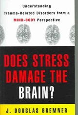 Does Stress Damage the Brain? - Understanding Trauma-Related Disorders from a Mind-Body Perspective | J Douglas Bremner |