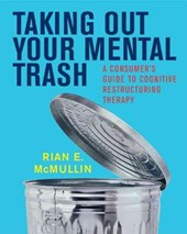 Taking Out Your Mental Trash - A Consumer's Guide to Cognitive Restructuring Therapy | Rian E Mcmullin |