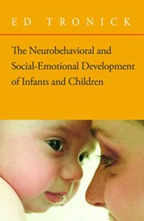 The Neurobehavioral and Social Emotional Development of Infants and Children | Ed Tronick |