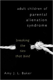 Adult Children of Parental Alienation Syndrome - Breaking the Ties that Bind