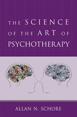 The Science of the Art of Psychotherapy | Allan N. Schore |