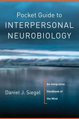 Pocket Guide to Interpersonal Neurobiology - An Integrative Handbook of the Mind | Dan Siegel |