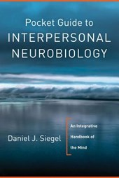 Pocket Guide to Interpersonal Neurobiology - An Integrative Handbook of the Mind