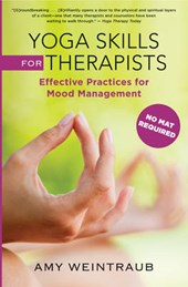 Yoga Skills for Therapists - Effective Practices for Mood Management | Amy Weintraub |