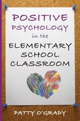 Positive Psychology in the Elementary School Classroom | Patty O`grady |