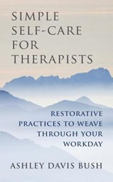 Simple Self-Care for Therapists - Restorative Practices to Weave Through Your Workday | Ashley Davis Bush |