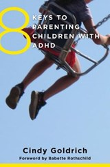 8 Keys to Parenting Children With ADHD | Cindy Goldrich |