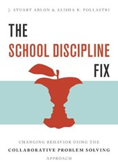 The School Discipline Fix - Changing Behavior Using the Collaborative Problem Solving Approach