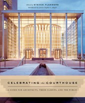 Flanders, S: Celebrating the Courthouse - A Guide for Archit