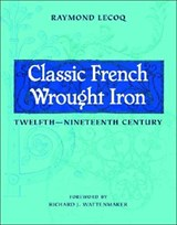 Classic French Wrought Iron - Twelfth-Nineteenth Century | Raymond Lecoq |