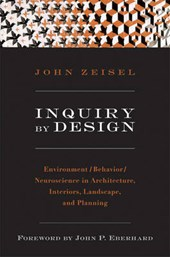 Inquiry by Design - Environment/Behavior/ Neuroscience in Architecture, Interiors, Landscape  and Planning