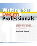Writing for Design Professionals - A Guide to Writing Successful Proposals, Letters, Brochures, Portfolios, Reports, Presentations and Job Appl 2e | Stephen A Kliment |