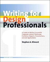 Writing for Design Professionals - A Guide to Writing Successful Proposals, Letters, Brochures, Portfolios, Reports, Presentations and Job Appl 2e