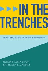 In the Trenches - Teaching and Learning Sociology | Maxine P. Atkinson |
