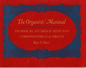 Organists' Manual - Technical Studies & Selected Compositions for the Organ
