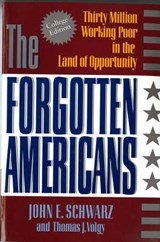 The Forgotten Americans - Thirty Million Working Poor in the Land of Opportunity | John E. Schwarz |