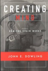 Creating Mind - How the Brain Works (Paper) | John E Dowling |