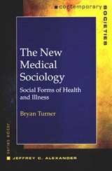 The New Medical Sociology - Social Forms of Health  and Illness | Bryan Turner |