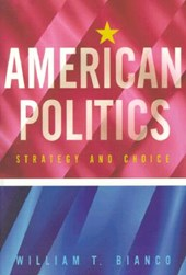 American Politics - Strategy & Choice | William T Bianco |