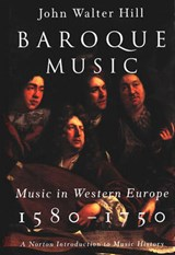 Baroque Music - Music in Western Europe, 1580-1750 | John Walter Hill |