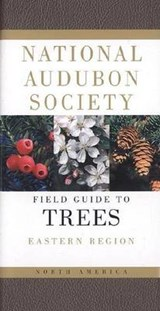 National Audubon Society Field Guide to North American Trees | National Audubon Society |
