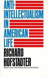 Anti-Intellectualism in American Life | Richard Hofstadter |