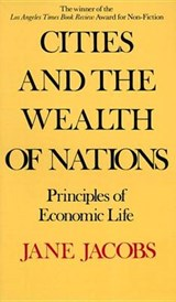 Cities and the Wealth of Nations | Jane Jacobs |