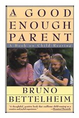 A Good Enough Parent | Bruno Bettelheim |