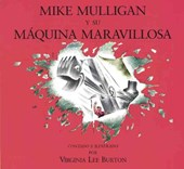 Miguel Mulligan y Su Maquina Maravillosa = Mike Mulligan and His Steam Shovel | Virginia Lee Burton |
