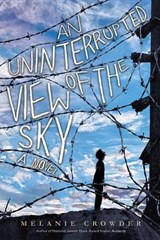 An Uninterrupted View of the Sky | Melanie Crowder |