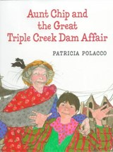 Aunt Chip and the Great Triple Creek Dam Affair | Patricia Polacco |