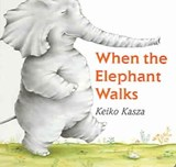 When the Elephant Walks | Keiko Kasza |
