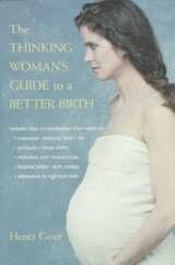 The Thinking Woman's Guide to a Better Birth | Henci Goer |