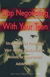 Stop Negotiating with Your Teen | Janet Sasson Edgette |