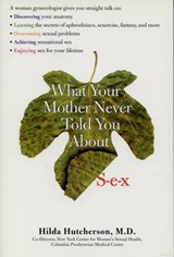 What Your Mother Never Told You About S-E-X | Hutcherson, Hilda, M.D. |